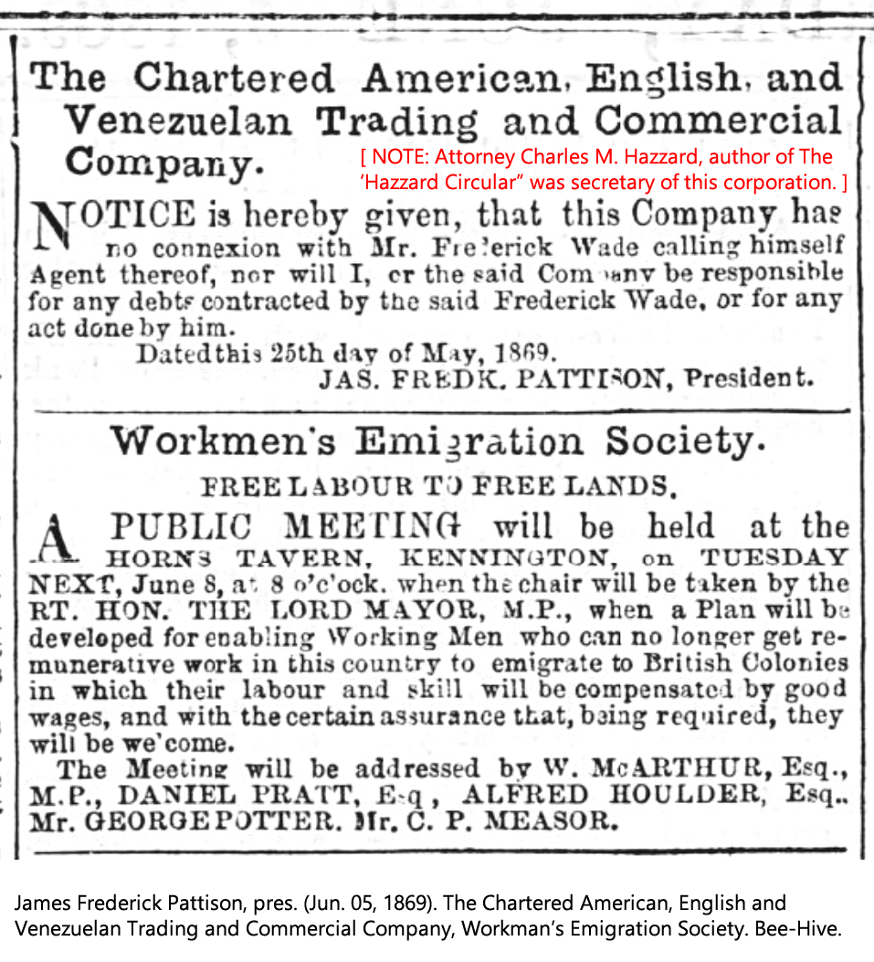 James Frederick Pattison, pres. (Jun. 05, 1869). The Chartered American, English and Venezuelan Trading and Commercial Company, Workmen's Emigration Society. Bee-Hive.