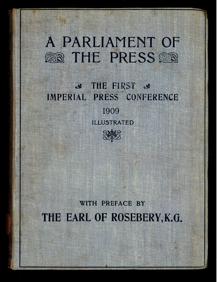 Thomas H. Hardman, ed. pub. (Jun. 05-26, 1909). A PARLIAMENT OF THE PRESS - THE FIRST IMPERIAL PRESS CONFERENCE, 1909, Illustrated, with Preface by The Earl of Rosebery, K.G. London: Horace Marshall & Son.