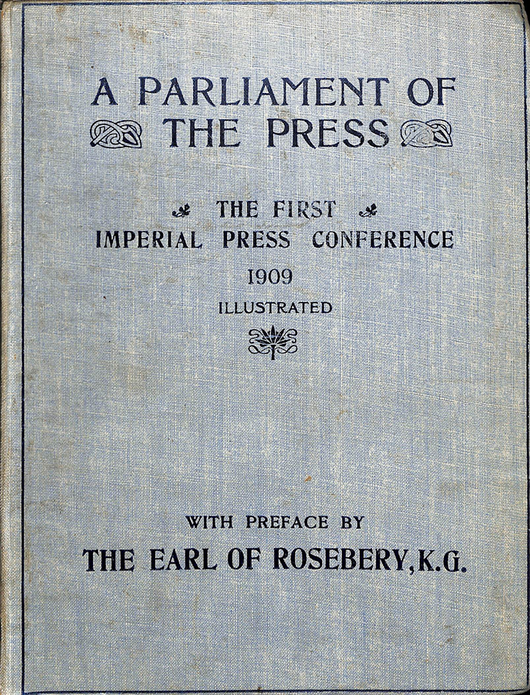 Thomas H. Hardman, ed. pub. (Jun. 05-26, 1909). A PARLIAMENT OF THE PRESS - THE FIRST IMPERIAL PRESS CONFERENCE, 1909, Illustrated, with Preface by The Earl of Rosebery, K.G. 248 pgs. London: Horace Marshall & Son.