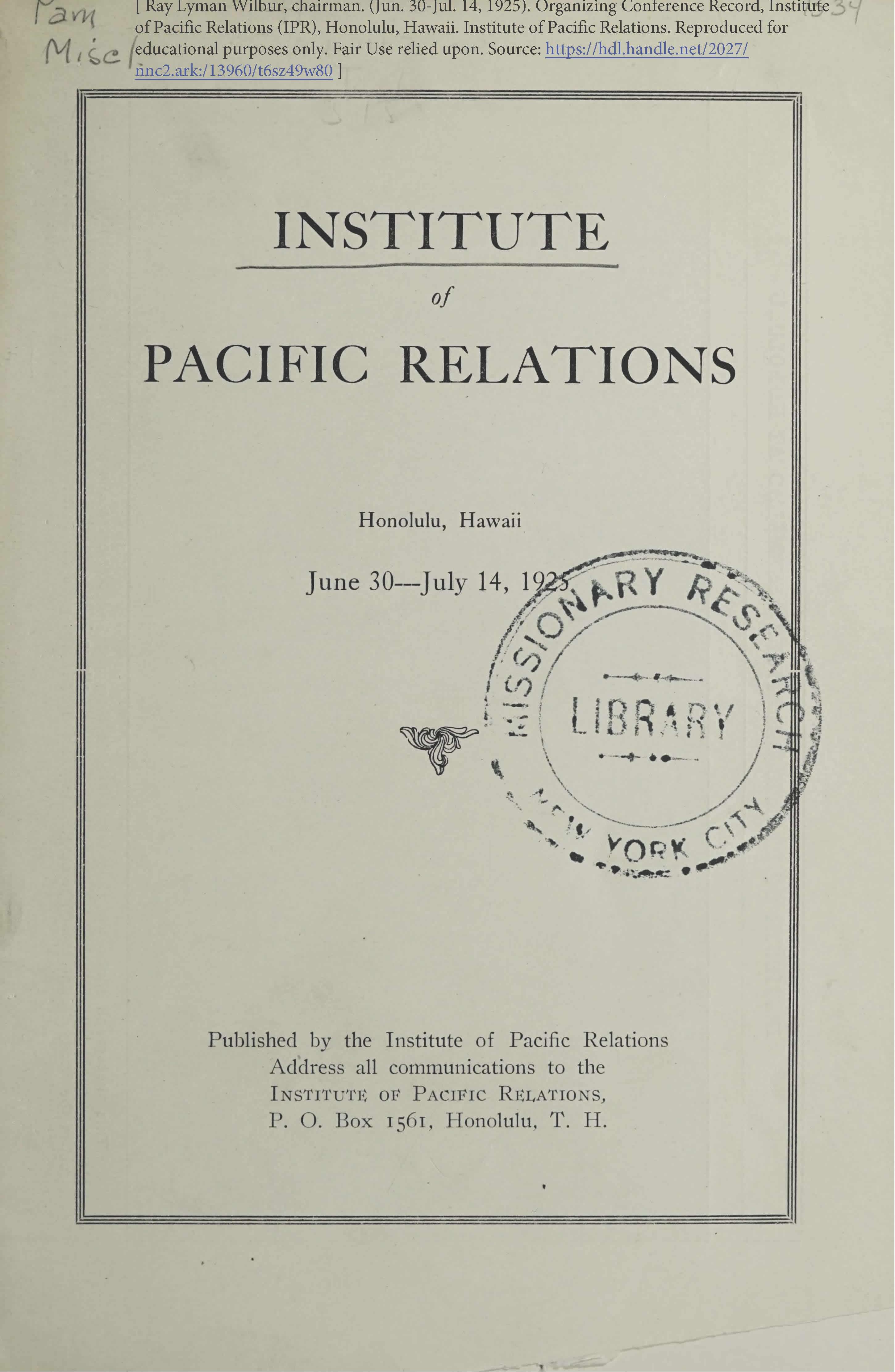 Ray Lyman Wilbur, chairman. (Jun. 30-Jul. 14, 1925). Organizing Conference Record, PROCEEDINGS, Institute of Pacific Relations, Honolulu, Hawaii. Institute of Pacific Relations.