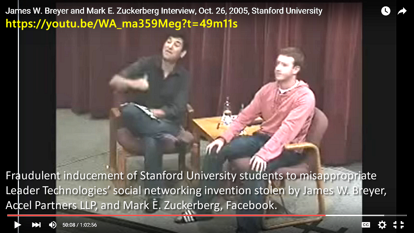 On Oct. 26, 2005, James W. Breyer, Accel Partners LLP, and Mark E. Zuckerberg, fraudulently induced Stanford students to write apps for Leader Technologies' social networking invention that they had stolen via IBM and The Eclipse Foundation in late 2001.