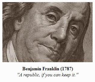 Benjamin Franklin (1787): 'A republic if you can keep it.'