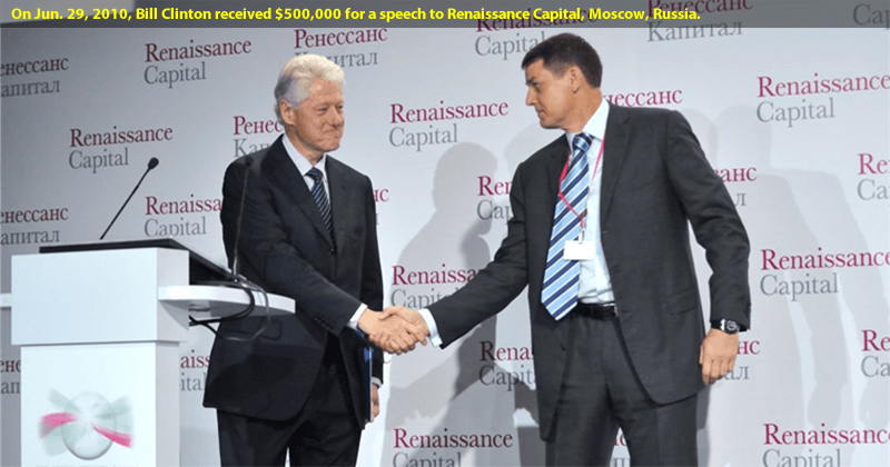 On Jun. 29, 2010, Bill Clinton received $500,000 for a speech to Renaissance Capital in Moscow, Russia