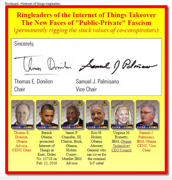 On Dec. 01, 2017, Obama's National Institute of Standards and Technologies (NIST) published the 'Report of Securing and Growing the Digital Economy Commission on Enhancing National Cybersecurity [CENC].' Ref. Executive Order No. 13718. This document discloses a large list of members of the Deep State public-private fascist shadow government associated with Obama's takeover of the Internet through The Internet of Things.