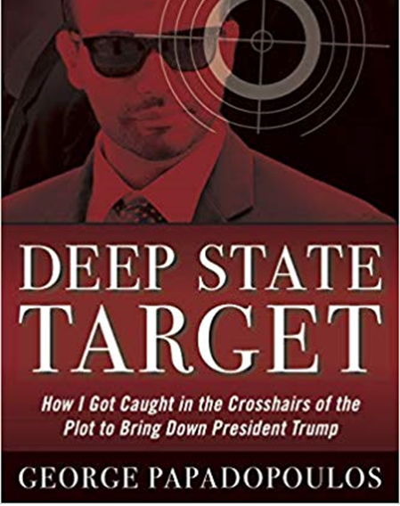 Deep State Target: How I Got Caught in the Crosshairs of the Plot to Bring Down President Trump by George Papadopoulos | Mar 26, 2019.