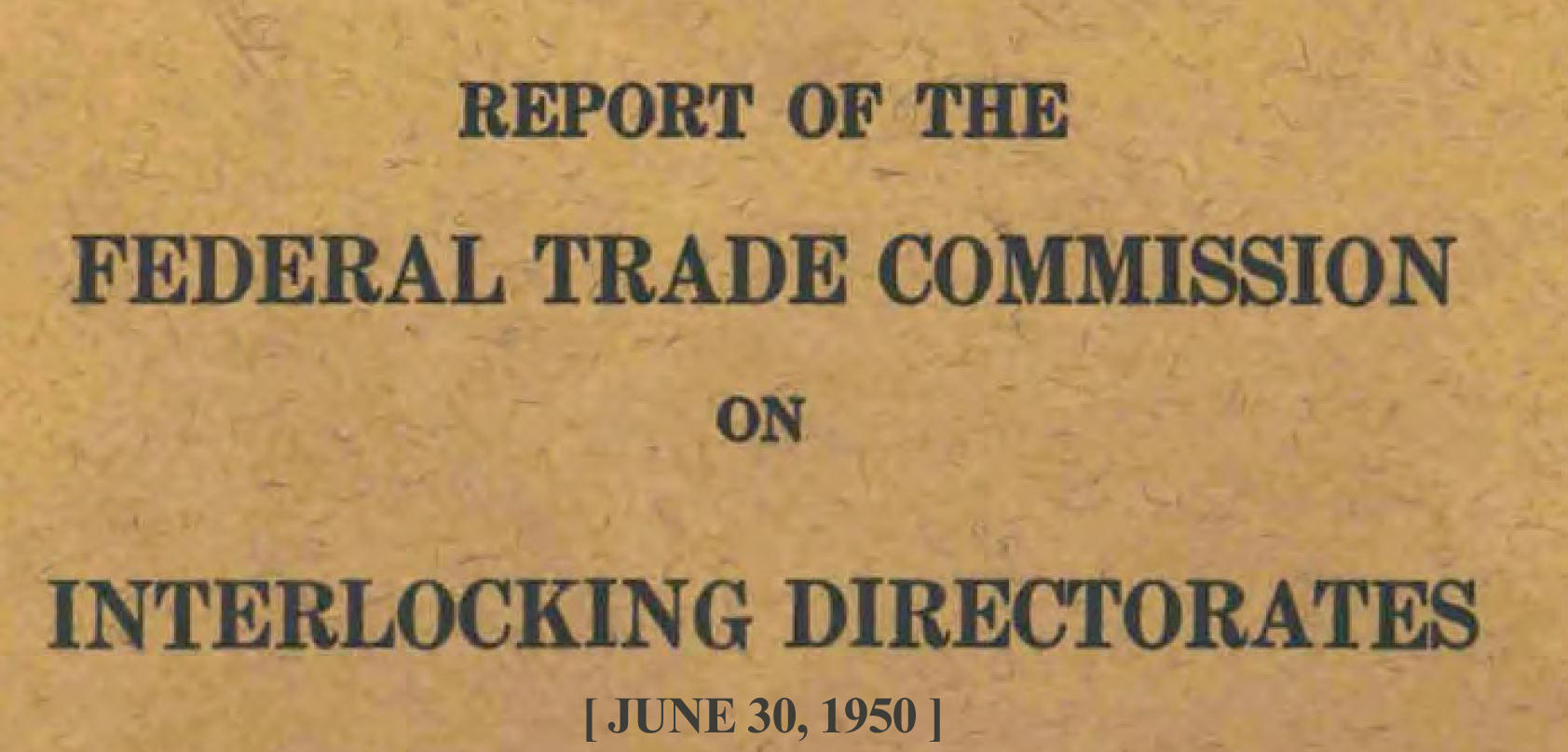 James M. Mead, Chairman. (Jun. 30, 1950). Report on Interlocking Directorates. U.S Federal Trade Commission.