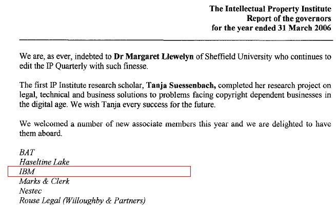 The Intellectual Property Institute, Co. No. 01557489. (Mar. 31, 2006). Report and Accounts, incl. new members IBM David J. Kappos), BAT, p. 8. Companies House.