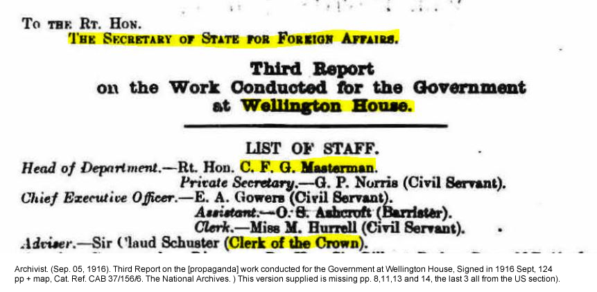 Archivist. (Sep. 1916). Third Report on the [propaganda] work conducted for the Government at Wellington House, Signed in 1916 Sept, 124 pp + map, Cat. Ref. CAB 37/156/6. The National Archives. ) This version supplied is missing pp. 8,11,13 and 14, the last 3 all from the US section).