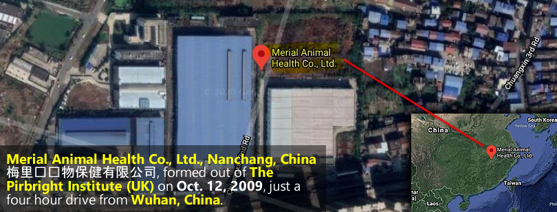 Merial Animal Health Co., Ltd., Nanchang, China 梅里亚动物保健有限公司, formed out of The Pirbright Institute (UK) on Oct. 12, 2009, just a four hour drive from Wuhan, China.
