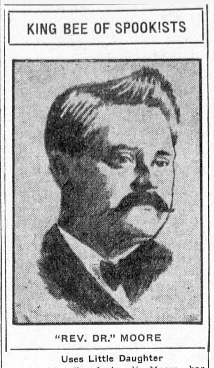 "Editor. (May 29, 1907). Police Raid Two Dens of Spookists - Fakers Caught with the ""Goods"" on Them, re. clairvoyant and medium Rev. Dr. Hugh Robert ""Sinclair"" Moore (1871-1944). Vol. XXXIV, No. 240, pp. 1, 12. Los Angeles Herald."