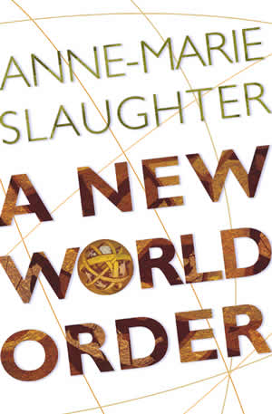 A New World Order book cover, Anne-Marie Slaughter, Princeton University Press Apr. 12, 2004