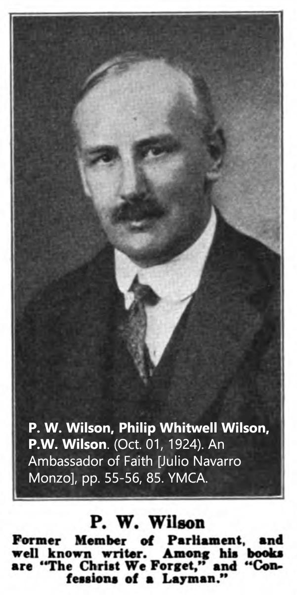 P. W. Wilson, Philip Whitwell Wilson, P.W. Wilson. (Oct. 01, 1924). An Ambassador of Faith [Julio Navarro Monzo], pp. 55-56, 85. YMCA.