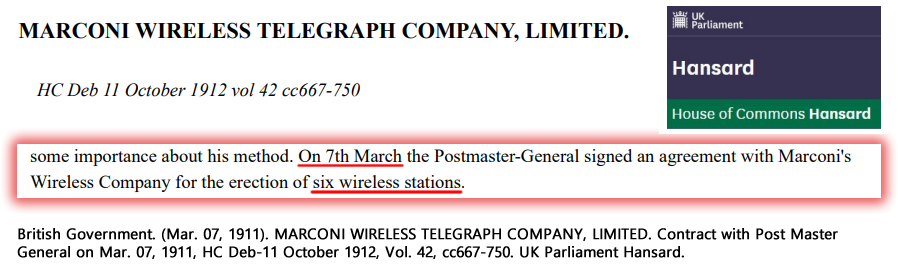 British Government. (Mar. 07, 1911). MARCONI WIRELESS TELEGRAPH COMPANY, LIMITED. Contract with Post Master General on Mar. 07, 1911, HC Deb-11 October 1912, Vol. 42, cc667-750. UK Parliament Hansard.