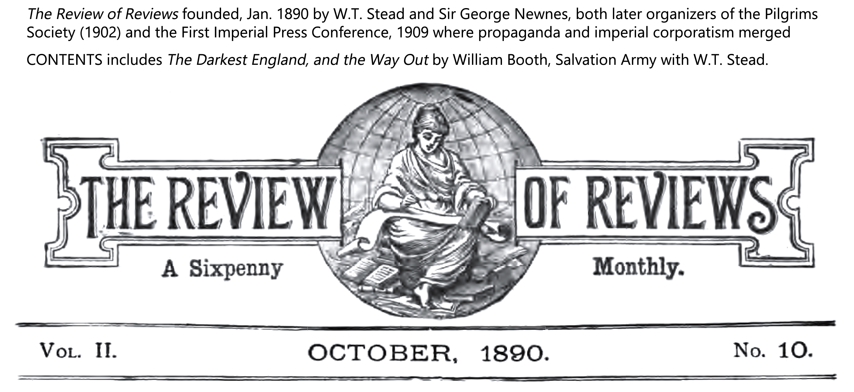 W.T. Stead, ed. (Oct. 01, 1890). In Darkest England and the Way Out by William Booth, Book of the Month, Vol. II, No. 10, Sec. IX (09), pp. 382-397, 492-507. The Review of Reviews.