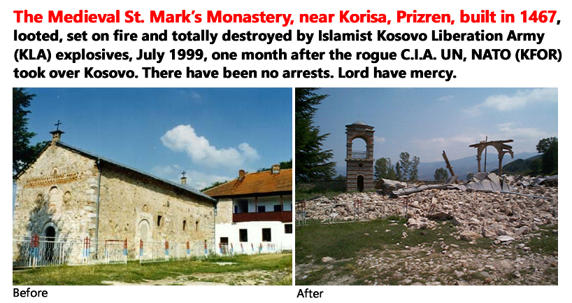 The Medieval St. Mark's Monastery, near Korisa, Prizren, built in 1467, looted, set on fire and totally destroyed by Islamist Kosovo Liberation Army (KLA) explosives, July 1999, one month after the rogue C.I.A. UN, NATO (KFOR) took over Kosovo. There have been no arrests. Lord have mercy.