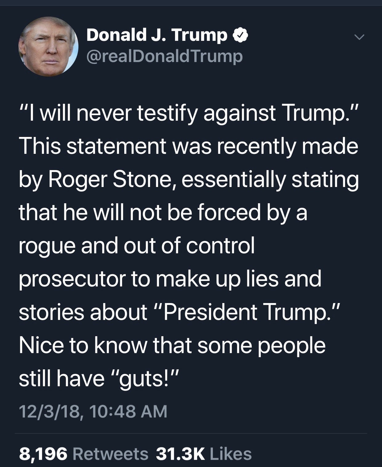 Donald Trump. (Dec. 03, 2018). President Tweet re. Roger Stone's bravery in standing against the Robert Mueller witch hunt. Twitter, The @realDonaldTrump.